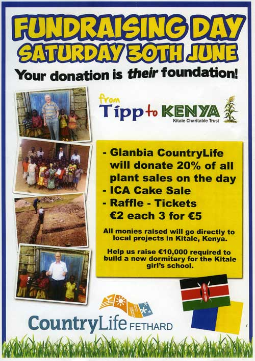 "A fundraising day will be held at Glanbia Country Life, Fethard, on Saturday, June 30, in aid of Richard McCormack's 'From Tipp to Kenya' Kitale Charitable Trust. Richard from Dunguib, Killenaule, is aiming to raise the €10,000 required to build a new dormitory for the Kitale girls' school in Kenya. On the fundraising day, Glanbia Country Life will donate 20% of all plant sales, the ICA will have a Cake Sale and there will also be a raffle. As Richard says, ""Your donation is their foundation."""