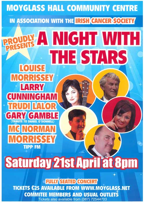 Moyglass will hold a 'Night With The Stars' in association with the Irish Cancer Society, in the new sports hall on April 21, at 8pm. The artists include Trudi Lawlor, Larry Cunningham, Louise Morrissey and Daniel O'Donnell tribute artist, Gary Gamble. The MC for the night will be well known Tipp FM presenter, Norman Morrissey. Tickets are €25 and you can buy them now at www.moyglass.net or from any member of the committee. This will be a limited seated concert and light refreshments will be available.