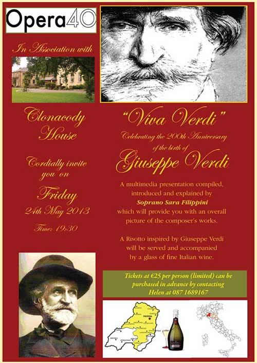 Tickets (limited) are now on sale for our 'Opera Evening' at Clonacody House on Friday 24th May. The evening, hosted by Soprano Sara Filippini, will feature a multimedia presentation celebrating the 200th Anniversary of composer Giuseppe Verdi. Tickets cost €25 each and includes a nice Risotto served with a glass of wine. A great evening's entertainment promised starting at 7.30pm. To purchase tickets contact 087 1689167.