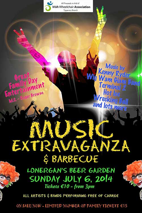 On this coming Sunday, July 6, the annual family day, 'Music Extravaganza and Barbecue', will be held at Lonergan's Beer Garden, The Square, Fethard, from 3pm to 8pm, in aid of the Tipperary Branch of the Irish Wheelchair Association.  This great family day out, adjacent to Fethard Town Wall in Lonergan's back garden, will have a 'bouncing castle', barbecue and live music from some of the top bands from the South East including: Kenny Ryder & The Rockin Rebels; Wig Wam Glam Band; Terminal 2; Hot Ice; Wrecking Ball from Wexford; and lots more. All bands are giving their services free for this worthy cause and we are most grateful and appreciative of this very kind gesture.  Please come along and support and enjoy a great family day out. Tickets cost €10 each or you can purchase a Family Ticket before the event for €15 which admits two adults and two children, limited number available. Call to Lonergan's Bar, The Square, Fethard, Tel: 052 6131447 or 0 87 9922596.