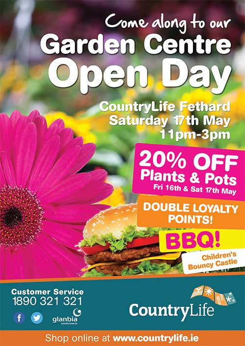 Country Life, Fethard, will hold a Garden Centre Open Day on Saturday, May 17, from 11am to 3pm. All are welcome to come along with barbecue, children's bouncy castle and special offers.
