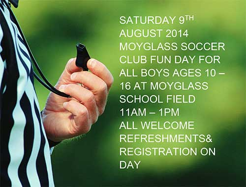 Moyglass Soccer Club will hold a Fun Day for all boys aged 10-16 at Moyglass School Field from 11am to 1pm on Saturday, August 9. All are welcome. Refreshments and registration on the day.