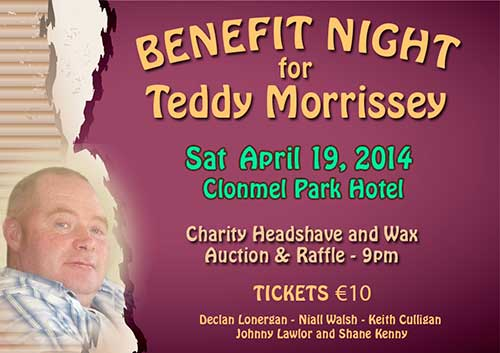 Benefit night for Teddy Morrissey Sat 19th April at 9pm in the Clonmel Óg Clubhouse.