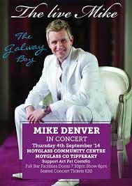 Mike Denver Comes to Moyglass Calling all country music fans, 'The Galway Boy', Mike Denver is coming to Moyglass Community Hall for one night only on Thursday, September 4, with supporting act Pat Costello. Playing hits such as 'Galway Girl' and 'Tommy Kay the DJ', it's sure to be a great night's entertainment!