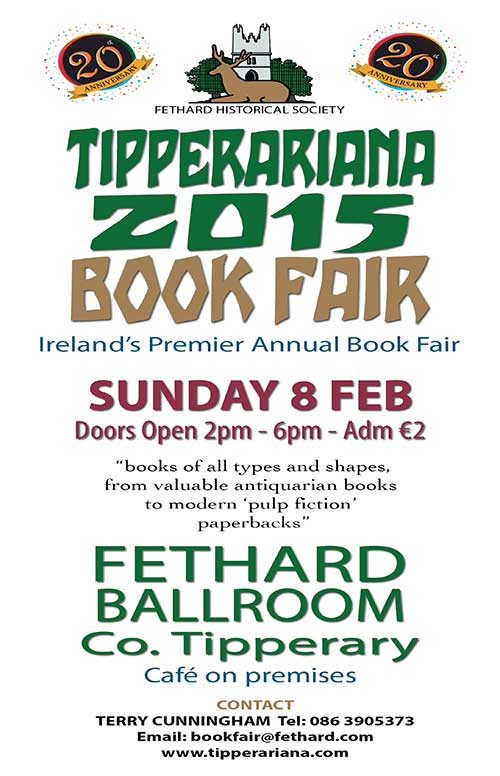 The 20th Anniversary Tipperariana Book Fair takes place in Fethard Ballroom, Co. Tipperary on Sunday, 8th February 2015, from 2pm to 6pm.