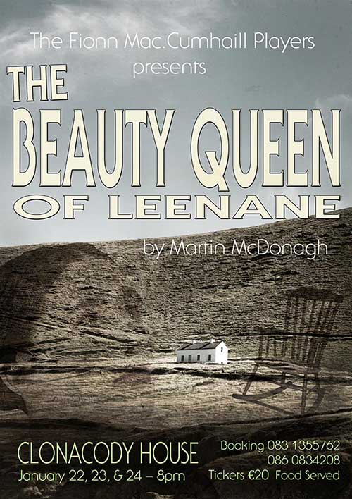Clonacody House will host three intimate performances of Fionn MacCumhaill Players production of 'The Beauty Queen of Leenane' on January 22, 23 and 24. The performance will start at 8pm each night and tickets are €20 each. Food will be served.