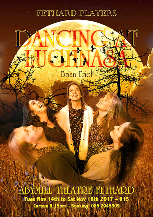 Booking now at Tel: 085 2045909 for Fethard Players production of 'Dancing at Lughnasa' which will be staged in the Abymill Theatre from Tuesday, November 14, to Saturday, November 18.  Tickets €15. Special family nights on Tuesday & Wednesday when all tickets are €12. The play is produced by Marian Gilpin. Early booking advised!