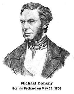 Michael Doheny, who was born on May 22, 1806, in what he called Rockfield, Brookhill, outside Fethard, Co. Tipperary, Ireland