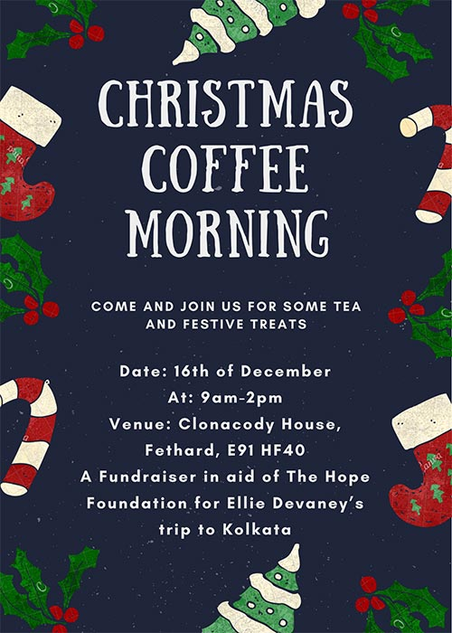 Ellie Devaney is currently fundraising for the Hope Foundation and to reach her fundraising target she is holding a coffee morning and festive treats. at Clonacody house, Fethard, on December 16, from 9am to 2pm. Ellie would greatly appreciate your support for her trip to Kolkata by coming along on Monday, December
