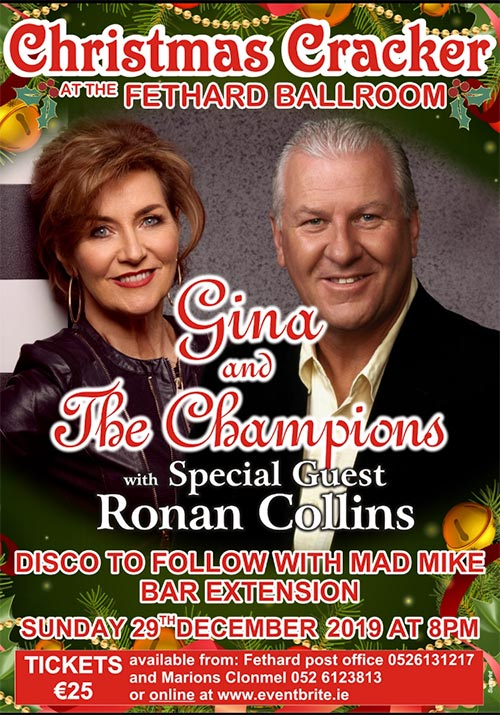 Christmas Cracker fundraiser for Fethard Ballroom featuring Gina & The Champions with special guest Ronan Collins on Sunday, December 29, at 8pm. Tickets €25 available from Fethard Post Office (052) 6131217 and Marions Clonmel (052) 6123813 or online at www.eventbrite.ie Bar Extension with Disco with 'Mad Mike' to follow.
