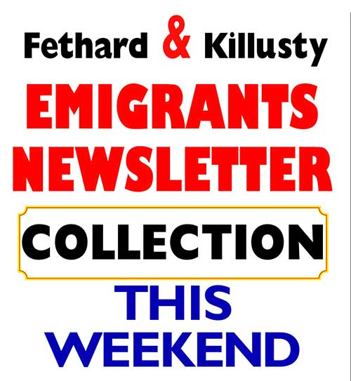 Annual Church Gate Collection for the Emigrants Newsletter will take place in the parish weekending Saturday, October 19 and Sunday, 20, 2019. Donations over €10 will be acknowledged in this year's Newsletter if you put your donation in an envelope and write your name and address on the outside. Donations can also be given to Carmel Rice or Joe Kenny; and online at www.fethard.com/donate/