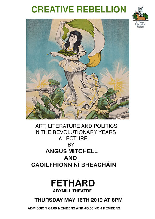 Fethard Historical Society will host a lecture 'Creative Rebellion', by Angus Mitchell and Caoilfhionn Ní Bheacháin,  in the Abymill Theatre, Fethard, on Thursday, May 16, at 8pm. The lecture will cover art, literature and politics in Ireland's revolutionary years. Admission is €3 for members and €5 for non-members.