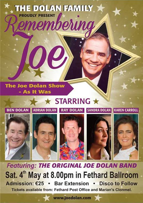 Fethard Ballroom welcomes back Joe Dolan's family and his original band to take the stage again in Fethard on Saturday, May 4, at 8pm, when they proudly present 'Remembering Joe' The Joe Dolan Show -As it Was! Staring, Ben Dolan, Adrian Dolan, Ray Dolan, Sandra Dolan and Karen Carroll. Tickets at €25 are now on sale and can be purchased at Fethard Post Office and Marian's Clonmel.