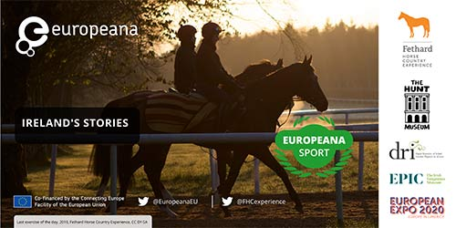 Fethard Horse Country Experience are rolling out their Europeana sports programme throughout June and July and will be looking for anything sports related, but are going to focus on gathering horseracing, steeplechase and point-to-point or any other horse sports related material.